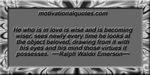 ... his eyes and his mind those virtues it possesses. -Ralph Waldo Emerson