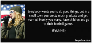 Everybody wants you to do good things, but in a small town you pretty ...