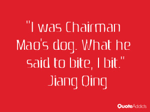 jiang qing quotes i was chairman mao s dog what he said to bite i bit ...