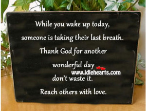 Home » Quotes » Thank God For Another Wonderful Day Don't Waste It ...