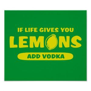 If Life gives you lemons add vodka Print