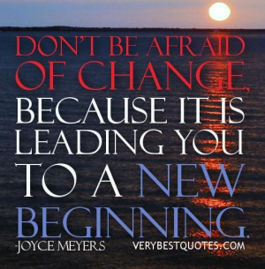 Dont be afraid of change quotes new beginning joyce meyers quotes 001