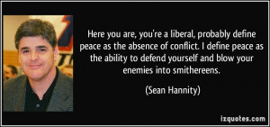 Here you are, you're a liberal, probably define peace as the absence ...
