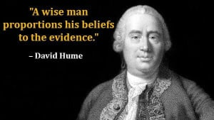 wise man proportions his belief to the evidence.