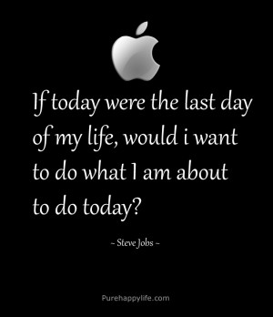 Life Quote: If today were the last day of my life, would i want..