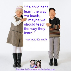 ... learn the way we teach, maybe we should teach the way they learn