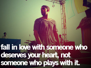 Fall in love with someone who deserves your heart, not someone who ...