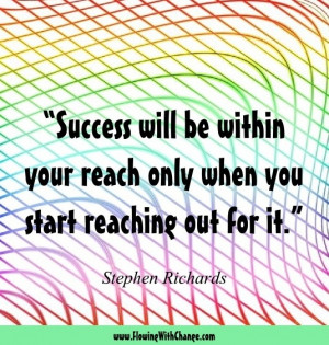 success will be within your reach only when you start reaching out for ...
