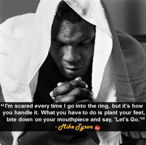 "... down on your mouthpiece and say, 'Let's Go.'"" - Mike Tyson"