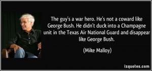 The guy's a war hero. He's not a coward like George Bush. He didn't ...