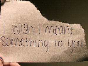 wish I meant something to you.