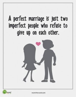 perfect marriage is just two imperfect people who refuse to give up.