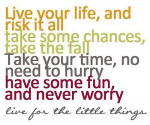 ... Take some chances, take the fall. Take your time, no need to hurry