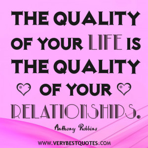 Relationship quotes, The quality of your life is the quality of your ...