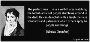 The perfect man … is in a well-lit area watching the foolish antics ...