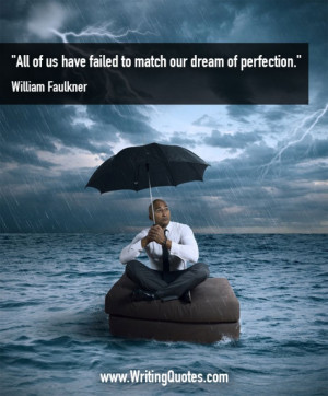 ... Faulkner Quotes – Dream Perfection – Faulkner Quotes On Writing
