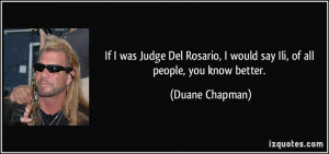 More Duane Chapman Quotes