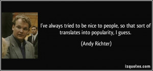 ve always tried to be nice to people, so that sort of translates ...