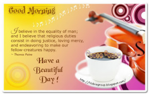 Believe In the Equality of Men ~ Good Morning Quote