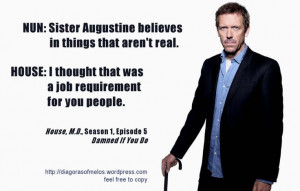 ... Dr. House: I thought that was a job requirement for you people. House