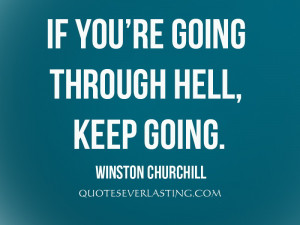 If-youre-going-through-hell-keep-going.-Winston-Churchill.jpg