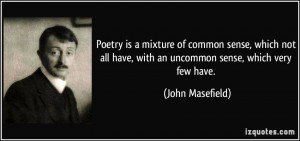 Poetry is a mixture of common sense, which not all have, with an ...