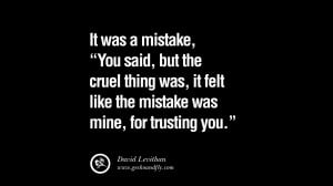 "It was a mistake,"" you said. But the cruel thing was, it felt like ..."
