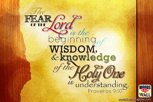The fear of the LORD is the beginning of wisdom,