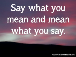 Say-what-you-mean-and-mean-what-you-say-e1340042509848.jpg