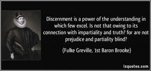 ... not prejudice and partiality blind? - Fulke Greville, 1st Baron Brooke