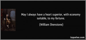 May I always have a heart superior, with economy suitable, to my ...