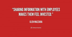 Sharing information with employees makes them feel invested.""