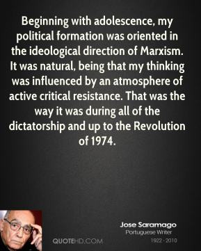 Jose Saramago - Beginning with adolescence, my political formation was ...