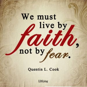 ... must live by faith, not by fear.