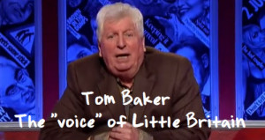 Little Britain Narrator Quotes – by Tom Baker