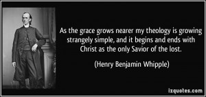 ... with Christ as the only Savior of the lost. - Henry Benjamin Whipple