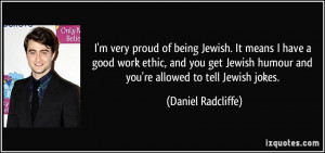 very proud of being Jewish. It means I have a good work ethic, and ...
