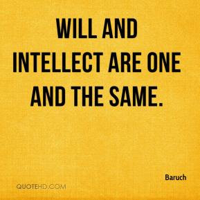 Will and intellect are one and the same.