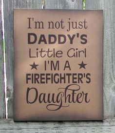 Not Just Daddy's Girl I'm A Firefighter's by HeartlandSigns, $17 ...