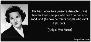 ... people who can't do him any good, and (b) how he treats people who can