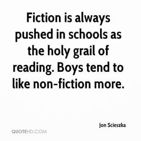 Jon Scieszka - Fiction is always pushed in schools as the holy grail ...