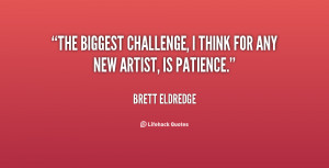 ... Challenge, I Think For Any New Artist Is Patience - Challenge Quote