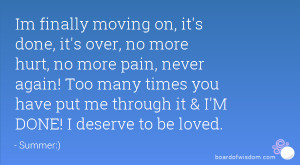 Im finally moving on, it's done, it's over, no more hurt, no more pain ...