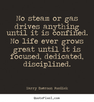 Harry Emerson Fosdick Quotes - No steam or gas drives anything until ...