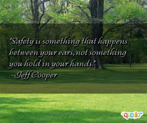 Safety is something that happens between your
