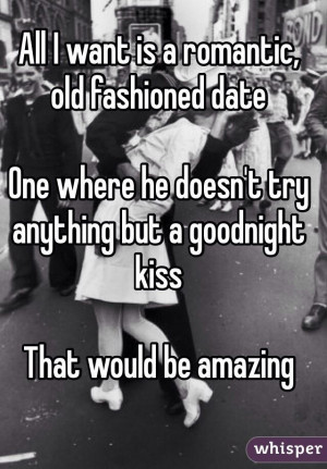 All I want is a romantic, old fashioned date. One where he doesn't try ...