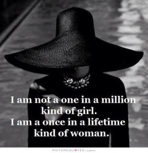 not a one in a million kind of girl. I'm a once in a lifetime kind ...