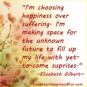 Inspired by Happiness-Elisabeth Gilbert I choose happiness