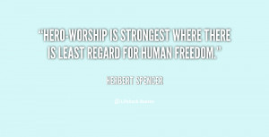 Hero-worship is strongest where there is least regard for human ...
