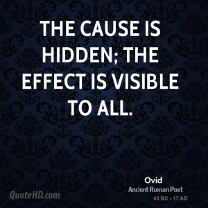 The cause is hidden; the effect is visible to all.